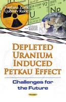 Ljubisa Rakic, Svetlana Zunic - Depleted Uranium Induced Petkau Effect: Challenges for the Future - 9781634840460 - V9781634840460