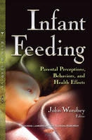 John Worobey - Infant Feeding: Parental Perceptions, Behaviors, and Health Effects (Pediatrics - Laboratory and Clinical Research) - 9781634841221 - V9781634841221