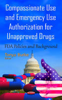 Tonya Burke - Compassionate Use and Emergency Use Authorization for Unapproved Drugs: Fda Policies and Background - 9781634841320 - V9781634841320