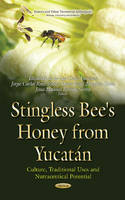 Elizabeth De La Luz - Stingless Bee's Honeys from Yucatán: Culture, Traditional Uses and Nutraceutical Potential (Insects and Other Terrestrail Arthropods: Biology, Chemistry and Behavoir) - 9781634842211 - V9781634842211