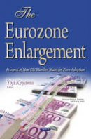 Yoji Koyama - Eurozone Enlargement: Prospect of New EU Member States for Euro Adoption (European Political, Economic, and Security Issues) - 9781634843638 - V9781634843638