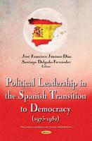 Jiménez-Díaz, Joséfr - Political Leadership in the Spanish Transition to Democracy (1975-1982) (Political Leaders and Their Assessment) - 9781634844017 - V9781634844017