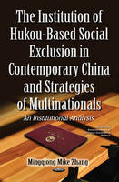 Zhang, Mingqiong Mike - The Institution of Hukou-based Social Exclusion in Contemporary China and Strategies of Multinationals: An Institutional Analysis - 9781634844512 - V9781634844512