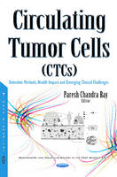 Ray, Pareshchandra - Circulating Tumor Cells: Detection Methods, Health Impact and Emerging Clinical Challenges - 9781634844970 - V9781634844970