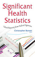 Christopher Barrett - Significant Health Statistics: Select Reports from Federal Agencies - 9781634845632 - V9781634845632