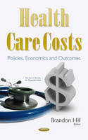 Brandon Hill - Health Care Costs: Policies, Economics and Outcomes (Health Care in Transition) - 9781634846196 - V9781634846196