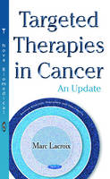 Marc Lacroix - Targeted Therapies in Cancer: An Update (Cancer Etiology, Diagnosis and Treatments) - 9781634846684 - V9781634846684