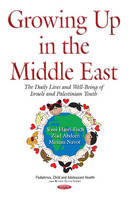 Harel-fisch, Yossi, Abdeen, Ziad, Navot, Miriam - Growing Up in the Middle East: The Daily Lives and Well-being of Israeli and Palestinian Youth (Pediatrics, Child and Adolescent Health) - 9781634847469 - V9781634847469
