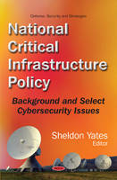 Sheldon Yates - National Critical Infrastructure Policy: Background and Select Cybersecurity Issues (Defense, Security and Strategies) - 9781634847568 - V9781634847568