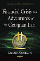 Lamara Qogiauri - Financial Crisis and Adventures of the Georgian Lari (Business Issues, Competition and Entrepreneurship) - 9781634847834 - V9781634847834