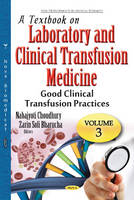 Choudhury, Nabajyoti, Bharucha, Zarin Soli - A Textbook on Laboratory and Clinical Transfusion Medicine: Good Clinical Transfusion Practices (New Developments in Medical Research) - 9781634849791 - V9781634849791