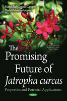 David Betancur-Ancona, Maira Rubi Segura-Campos - The Promising Future of Jatropha Curcas: Properties and Potential Applications (Plant Science Research and Practices) - 9781634849890 - V9781634849890