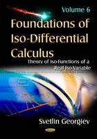 Georgiev, Svetlin - Foundations of Iso-differential Calculus: Theory of Iso-functions of a Real Iso-variable - 9781634850216 - V9781634850216
