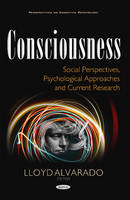 Lloyd Alvarado - Consciousness: Social Perspectives, Psychological Approaches and Current Research (Perspectives on Cognitive Psychology) - 9781634850230 - V9781634850230