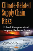 Emanuel Castro - Climate-related Supply Chain Risks: Federal Management and Company Disclosure Issues - 9781634851855 - V9781634851855