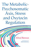 Alfred Bennun - The Metabolic-psychosomatic Axis, Stress and Oxytocin Regulation - 9781634852241 - V9781634852241