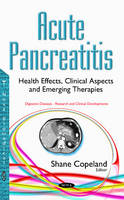 Shane Copeland - Acute Pancreatitis: Health Effects, Clinical Aspects and Emerging Therapies (Digestive Diseases - Research and Clinical Developments: Endocrinology Research and Clincal Development - 9781634852296 - V9781634852296