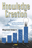 Rodgers, Waymond - Knowledge Creation: Going Beyond Published Financial Information (Business, Technology and Finance) - 9781634852784 - V9781634852784