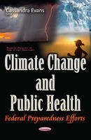 Cassandra Evans - Climate Change and Public Health: Federal Preparedness Efforts - 9781634853088 - V9781634853088