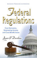 Jamie P Davidson - Federal Regulations: Cost Estimation, Rulemaking Activity, and Cost-benefit Issues - 9781634853125 - V9781634853125