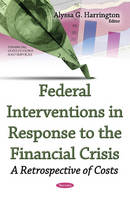 Alyssa G Harrington - Federal Interventions in Response to the Financial Crisis: A Retrospective of Costs - 9781634853477 - V9781634853477