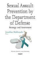 Jonathan Maldonado - Sexual Assault Prevention by the Department of Defense: Strategy and Assessment - 9781634853514 - V9781634853514