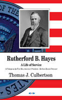 Thomas Culbertson - Rutherford B. Hayes: A Life of Service (First Men, America's Presidents) - 9781634853606 - V9781634853606