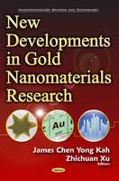 Zhichuan Xu, Chen Yong, James Kah - New Developments in Gold Nanomaterials Research - 9781634853620 - V9781634853620