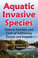 Ernestine Sandoval - Aquatic Invasive Species: Federal Activities and Costs of Addressing Threats and Impacts (Marine Biology) - 9781634853910 - V9781634853910