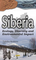 Tabitha Robbins - Siberia: Ecology, Diversity and Environmental Impact (Russian Political, Economic, and Security Issues) - 9781634854146 - V9781634854146