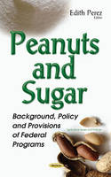 Perez, Edith - Peanuts and Sugar: Background, Policy and Provisions of Federal Programs (Agriculture Issues and Policies) - 9781634854870 - V9781634854870