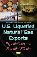Marjorie Hansen - U.S. Liquefied Natural Gas Exports: Expectations and Potential Effects (Energy Policies, Politics and Prices) - 9781634854955 - V9781634854955