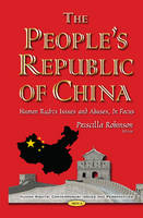 Priscilla Robinson - The People's Republic of China: Human Rights Issues and Abuses, in Focus (Human Rights: Contemporary Issues and Perspectives) - 9781634855303 - V9781634855303