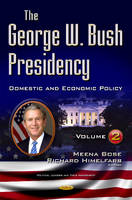Richard Himelfarb, Meena Bose - The George W. Bush Presidency: Domestic and Economic Policy (Political Leaders and Their Assessment) - 9781634855570 - V9781634855570