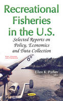Ellen K Parker - Recreational Fisheries in the U.S.: Selected Reports on Policy, Economics and Data Collection (Fish, Fishing and Fisheries) - 9781634855952 - V9781634855952