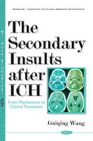 Wang, Gaiqing - The Secondary Insults After Ich: From Mechanisms to Clinical Translation - 9781634856423 - V9781634856423