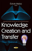 Edwin Matos - Knowledge Creation and Transfer: New Research (Business Issues, Competition and Entrepreneurship) - 9781634856560 - V9781634856560