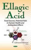 Edmund Brewer - Ellagic Acid: Food Sources, Potential Role in Human Health and Antioxidant Effects - 9781634856584 - V9781634856584