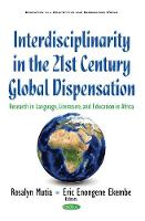 Eric Enongene Ekembe, Roselyn Mutia - Interdisciplinarity in the 21st Century Global Dispensation: Research in Language, Literature, & Education in Africa (Education in a Competitive and Globalizing World) - 9781634856911 - V9781634856911
