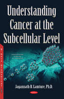 Lamture, Jagannath B., Ph.d. - Understanding Cancer at the Subcellular Level (Cancer Etiology, Diagnosis and Treatments) - 9781634857000 - V9781634857000