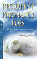 Lilliana R. Evans - Recurrent Pregnancy Loss: Prevalence, Risk Factors and Outcomes (Pregnancy and Infants: Medical, Psychological and Social Issues) - 9781634857475 - V9781634857475