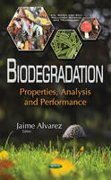 Jaime Alvarez - Biodegradation: Properties, Analysis and Performance (Air, Water and Soil Pollution Science and Technology) - 9781634857512 - V9781634857512