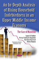 Ruben Thoplan, Harshana Kasseeah, Verena Tandrayen-Ragoobur, Sanjeev K Sobhee - An In-depth Analysis of Rising Household Indebtedness in an Upper Middle Income Economy: The Case of Mauritius - 9781634857826 - V9781634857826