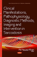 Khan, Alinawaz - Clinical Manifestations, Pathophysiology, Diagnostic Methods, Imaging and Intervention in Sarcoidosis - 9781634858328 - V9781634858328