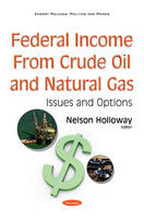 Holloway, Nelson - Federal Income from Crude Oil and Natural Gas: Issues and Options (Energy Policies, Politics and Prices) - 9781634858694 - V9781634858694