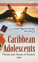 Cecilia Hegamin-Younger - Caribbean Adolescents: Misuse and Abuse of Alcohol - 9781634858809 - V9781634858809