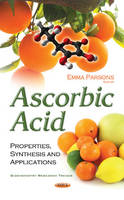Emma Parsons - Ascorbic Acid: Properties, Synthesis and Applications (Biochemistry Research Trends) - 9781634858861 - V9781634858861