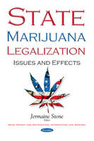 Stone, Jermaine - State Marijuana Legalization: Issues and Effects (Drug Transit and Distribution, Interception and Control) - 9781634859103 - V9781634859103