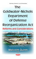 Malcolm Quinn - The Goldwater-nichols Department of Defense Reorganization Act: Reforms and Considerations - 9781634859127 - V9781634859127