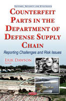 Erik Dawson - Counterfeit Parts in the Department of Defense Supply Chain: Reporting Challenges and Risk Issues (Defense, Security and Strategies) - 9781634859899 - V9781634859899